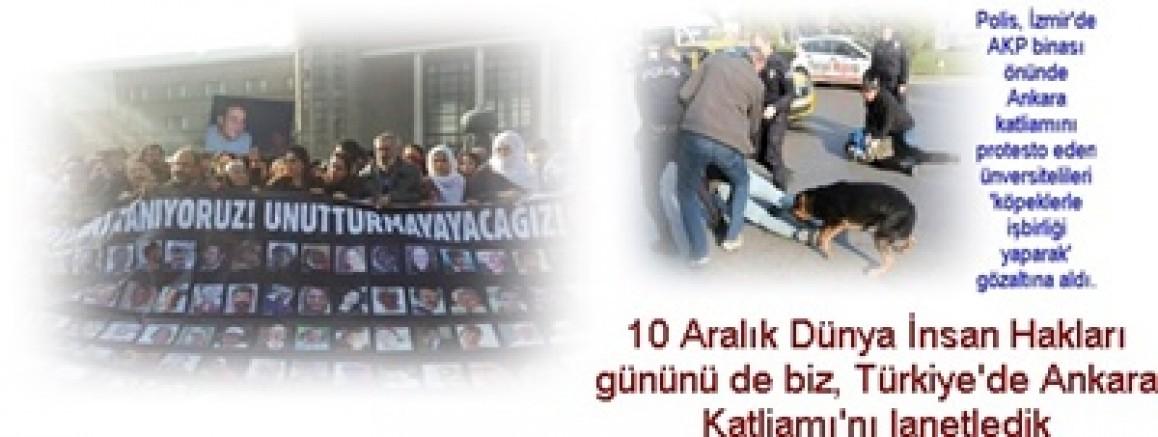 10 Aralık Dünya İnsan Hakları gününü de biz, Türkiye'de Ankara Katliamı'nı lanetledik!