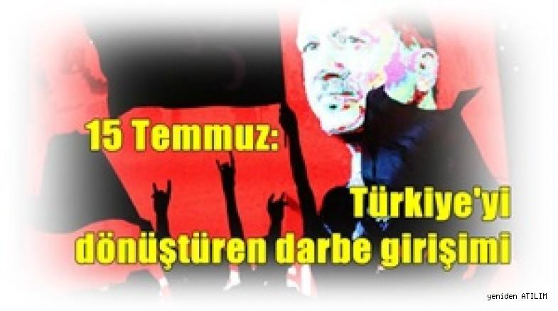 15 Temmuz:  Türkiye'yi dönüştüren darbe girişimi