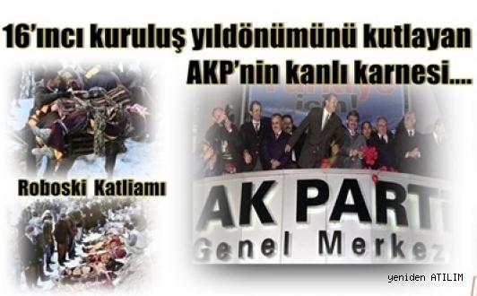 16'ıncı kuruluş yıldönümünü kutlayan AKP'nin kanlı karnesi....