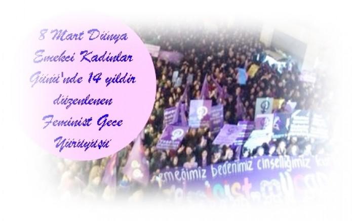 8 Mart Dünya Emekçi Kadınlar Günü'nde 14 yıldır düzenlenen Feminist Gece Yürüyüşü