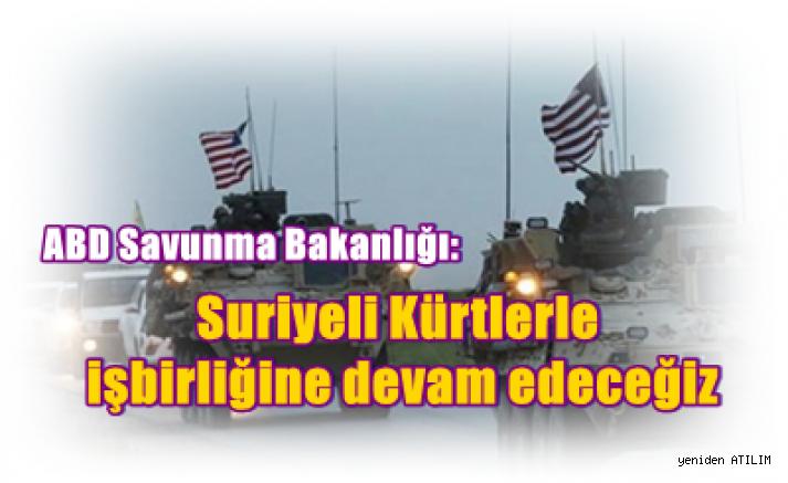 ABD Savunma Bakanlığı: Suriyeli Kürtlerle işbirliğine devam edeceğiz