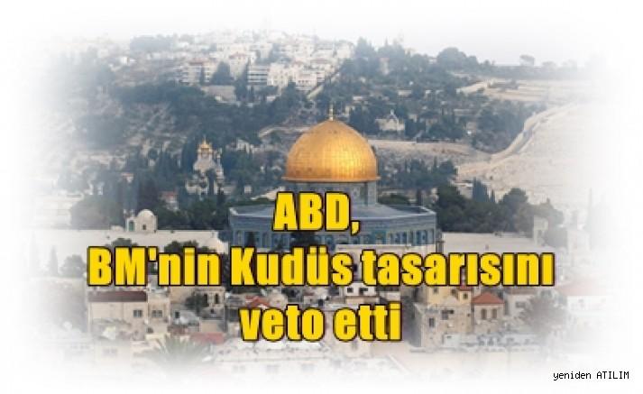 ABD veto etti Kudüs tasarısı geçmedi