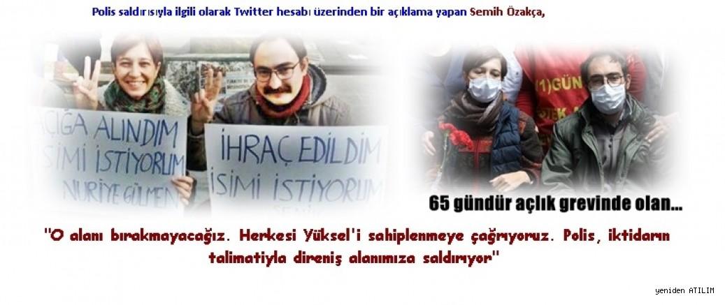 Akademisyen Nuriye, öğretmen Semih'in açlık grevine büyüyen desteği kırmak için polis saldırısı sonrasında...