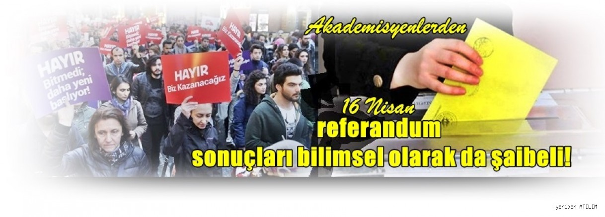 Akademisyenlerden  Şaibeli 16 Nisan Referandumu hakkında çarpıcı rapor
