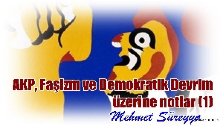 AKP, Faşizm ve Demokratik Devrim üzerine notlar (1) Mehmet Süreyya