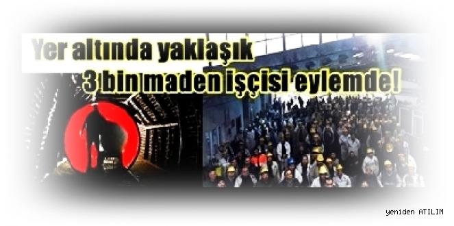 AKP iktidarın TTK'nu özelleştirmesine karşı Yer altında yaklaşık 3 bin maden işçisi eylemde!