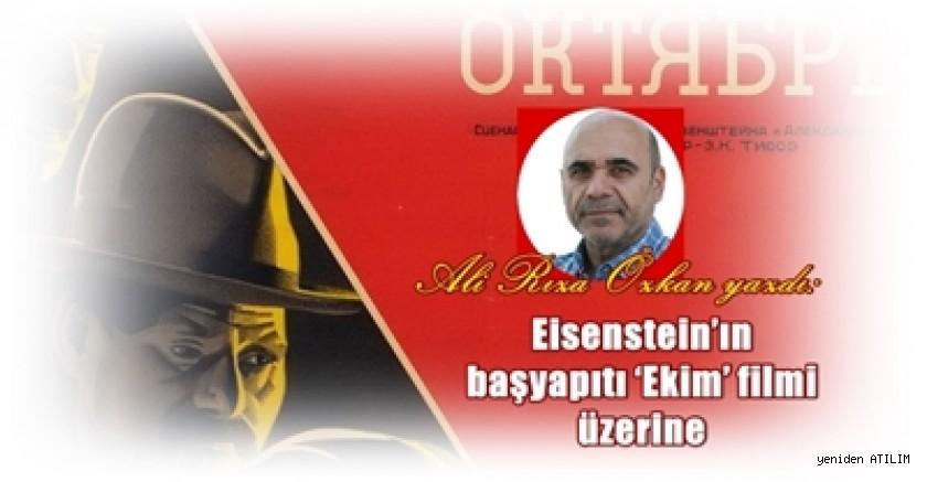 Ali Rıza Özkan yazdı: Eisenstein'ın başyapıtı 'Ekim' filmi üzerine