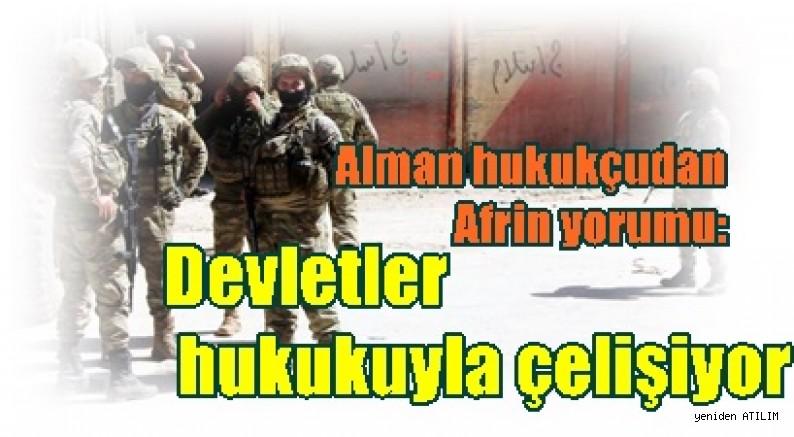 Alman hukukçudan Afrin yorumu: Devletler hukukuyla çelişiyor