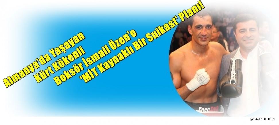 Almanya'da Yaşayan Kürt Kökenli Boksör İsmail Özen'e 'MİT Kaynaklı Bir Suikast' Planı!