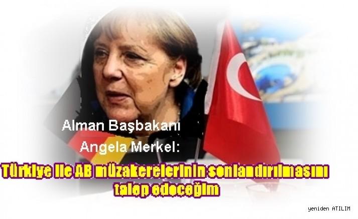 Angela Merkel:  Türkiye ile AB müzakerelerinin sonlandırılmasını talep edeceğim