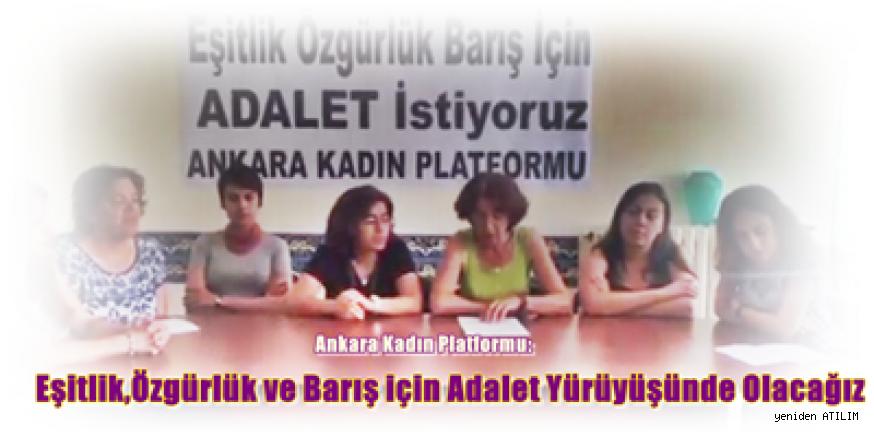 Ankara Kadın Platformu: Eşitlik,Özgürlük ve Barış için Adalet Yürüyüşünde Olacağız