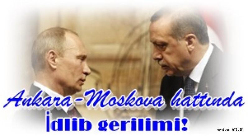 Ankara-Moskova hattında İdlib gerilimi?