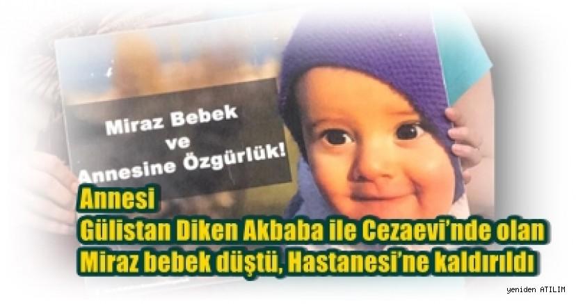 Annesi Gülistan Diken Akbaba ile Cezaevi'nde olan Miraz bebek düştü, Hastanesi'ne kaldırıldı