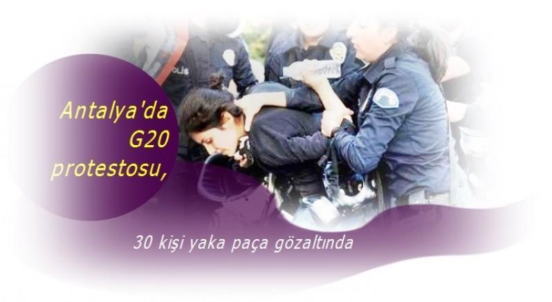 Antalya'da G20 protestocularından 30 kişi yaka paça gözaltına alındı