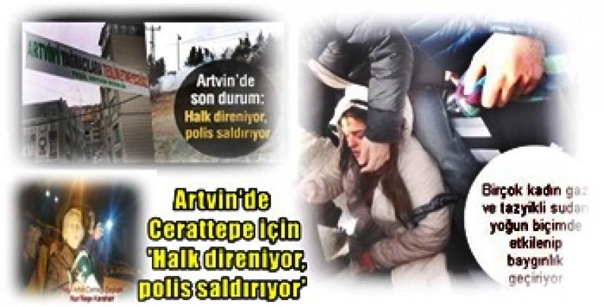 Artvin'de Cerattepe için  'Halk direniyor,polis saldırıyor'