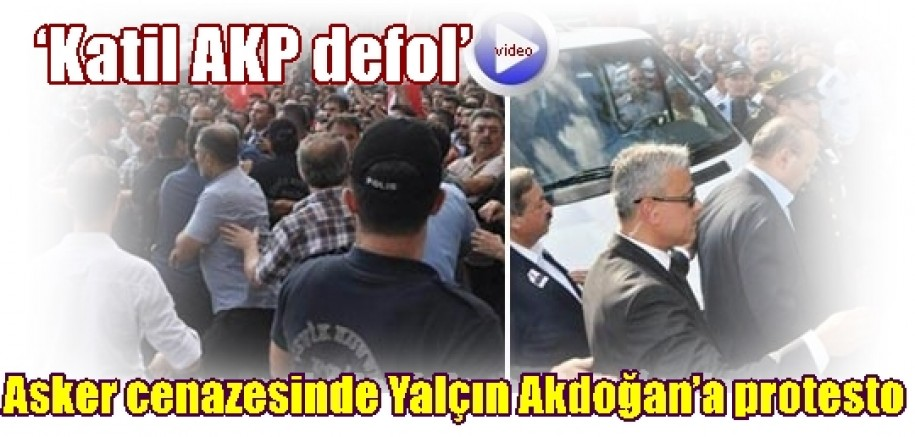 Asker cenazesinde Yalçın Akdoğan'a protesto    'Katil AKP defol'