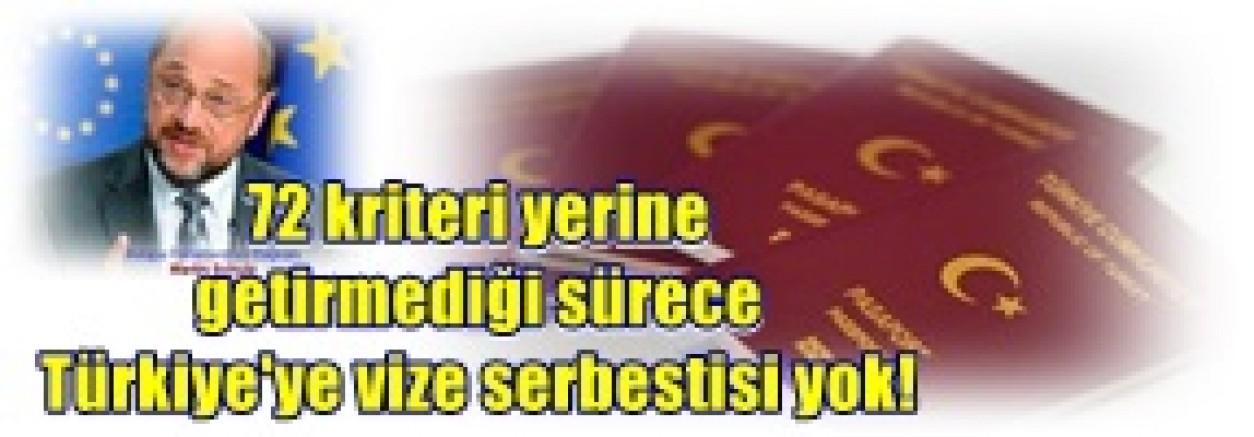 Avrupa Parlamentosu Başkanı Martin Schulz:  72 kriteri yerine getirmediği sürece Türkiye'ye vize serbestisi yok!