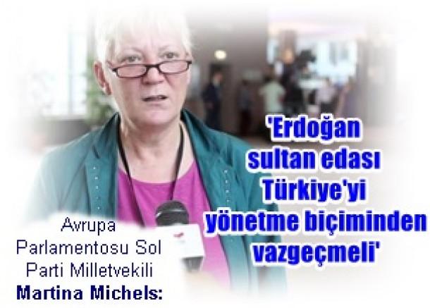 A P Sol Parti Milletvekili Martina Michels:  'Erdoğan sultan edası Türkiye'yi yönetme biçiminden vazgeçmeli'