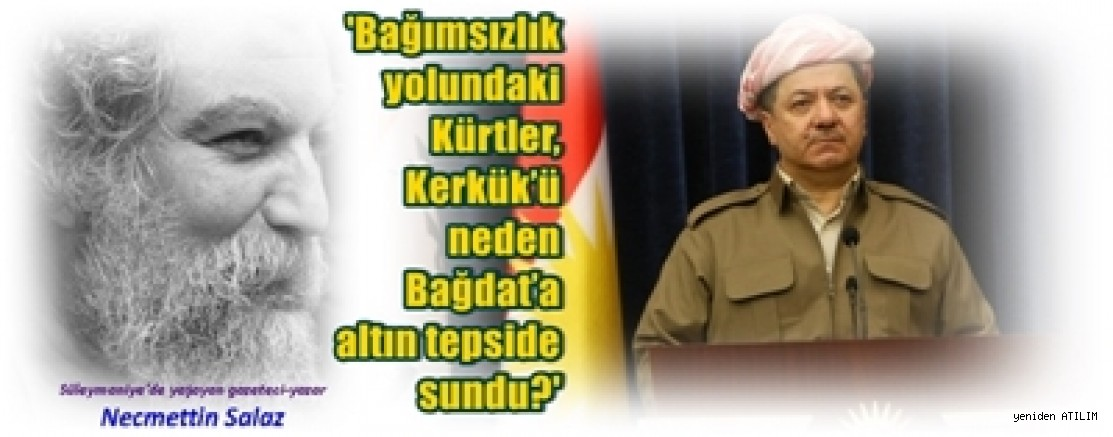 'Bağımsızlık yolundaki Kürtler, Kerkük'ü neden Bağdat'a altın tepside sundu?'