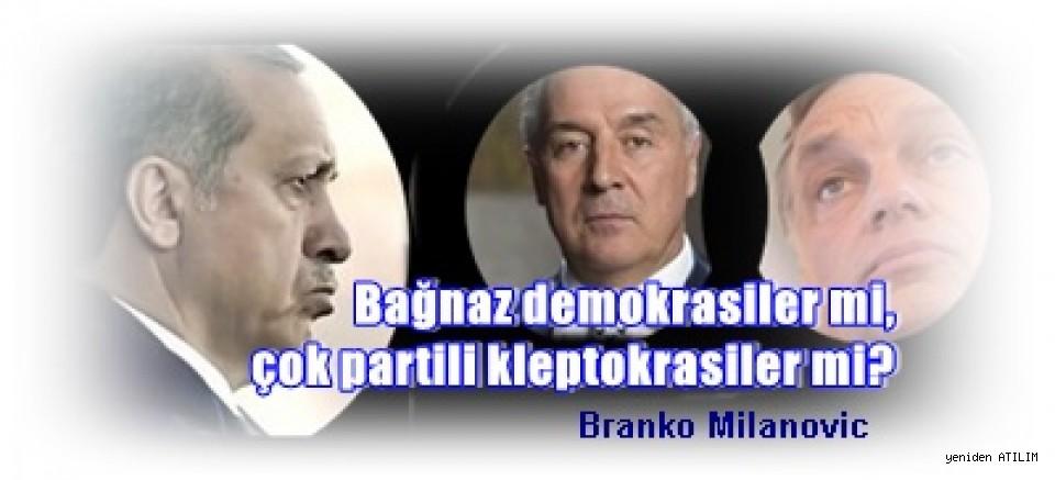 Bağnaz demokrasiler mi, çok partili kleptokrasiler mi? -  Branko Milanovic