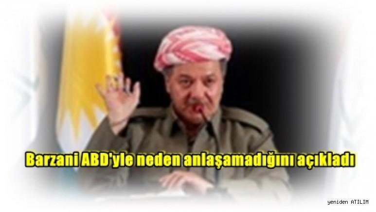 Barzani ABD'yle neden anlaşamadığını açıkladı