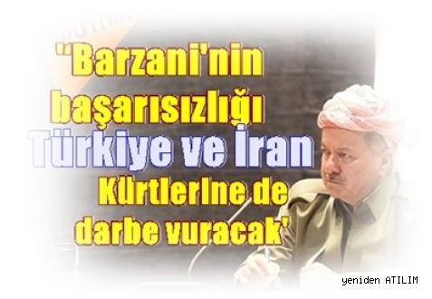 ''Barzani'nin başarısızlığı Türkiye ve İran  Kürtlerine de darbe vuracak'