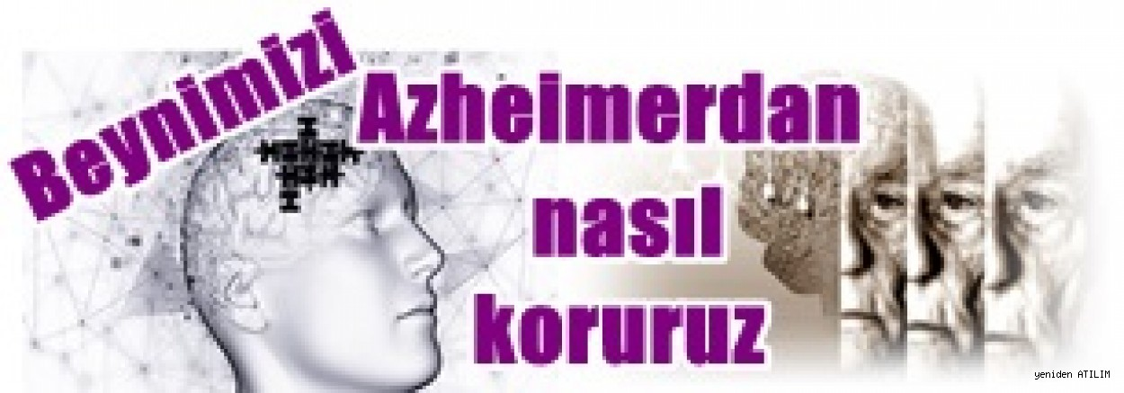 Beynimizi alzheimerdan nasıl koruruz?