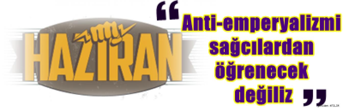 Birleşik Haziran Hareketi:Anti-emperyalizmi sağcılardan öğrenecek değiliz