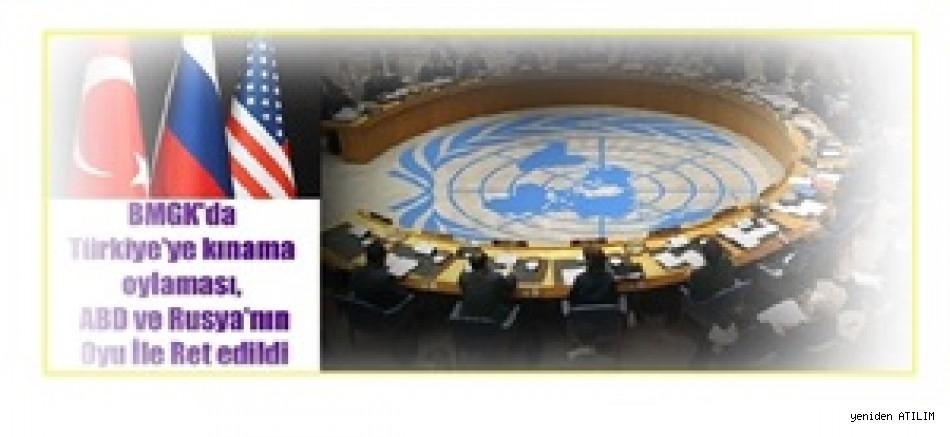 BMGK'da Türkiye'ye kınama oylaması, ABD ve Rusya'nın Oyu İle Ret edildi