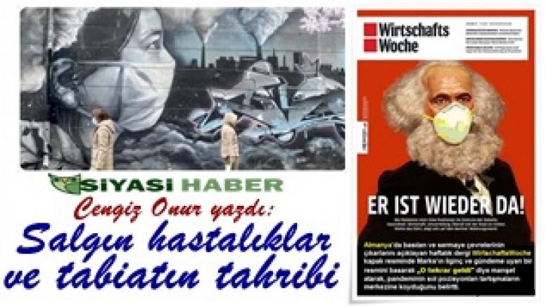 Cengiz Onur yazdı:Salgın hastalıklar ve tabiatın tahribi