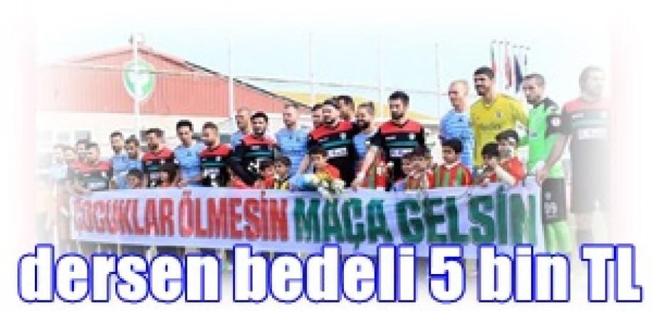 'Çocuklar ölmesin, maça gelsin'    demenin Bedeli 5 bin lira