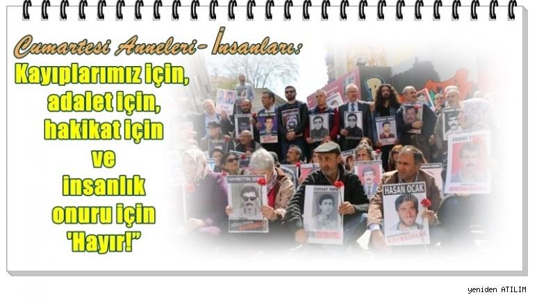 Cumartesi Anneleri/ İnsanları:  Kayıplarımız için, adalet için, hakikat için ve insanlık onuru için 'Hayır!'