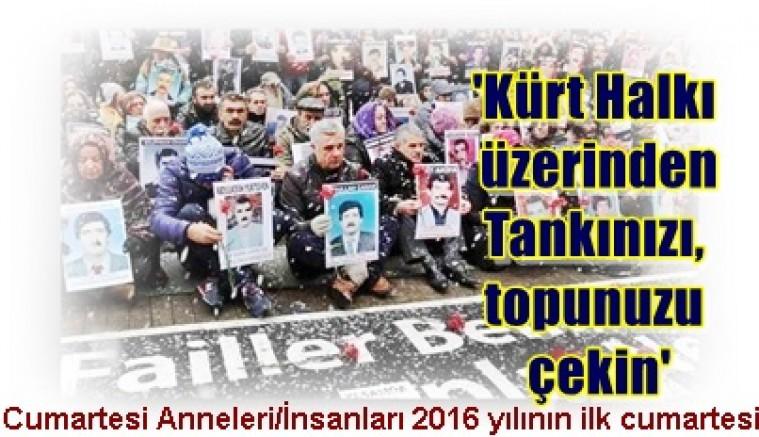 Cumartesi Anneleri/İnsanları:  Kürt Halkı üzerinden Tankınızı, topunuzu çekin