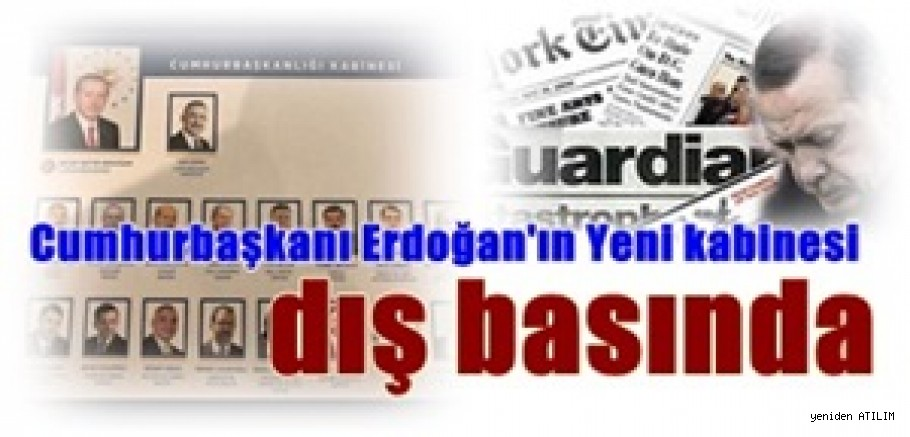 Cumhurbaşkanı Erdoğan'ın Yeni kabinesi dış basında