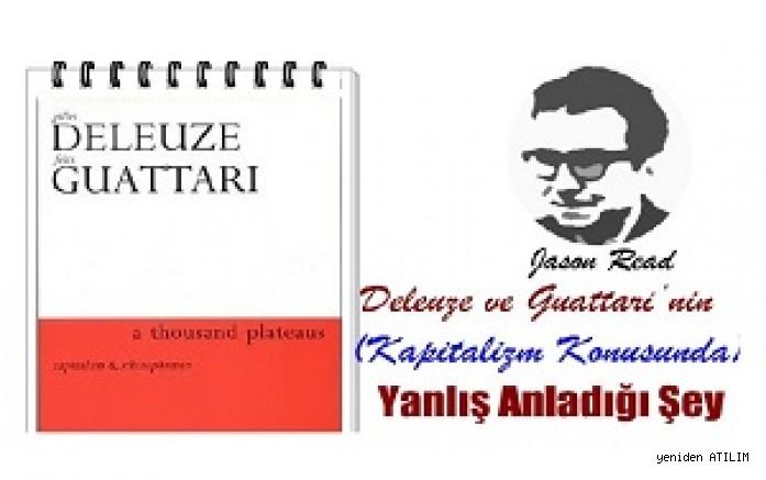 Deleuze ve Guattari'nin (Kapitalizm Konusunda) Yanlış Anladığı Şey  Jason Read
