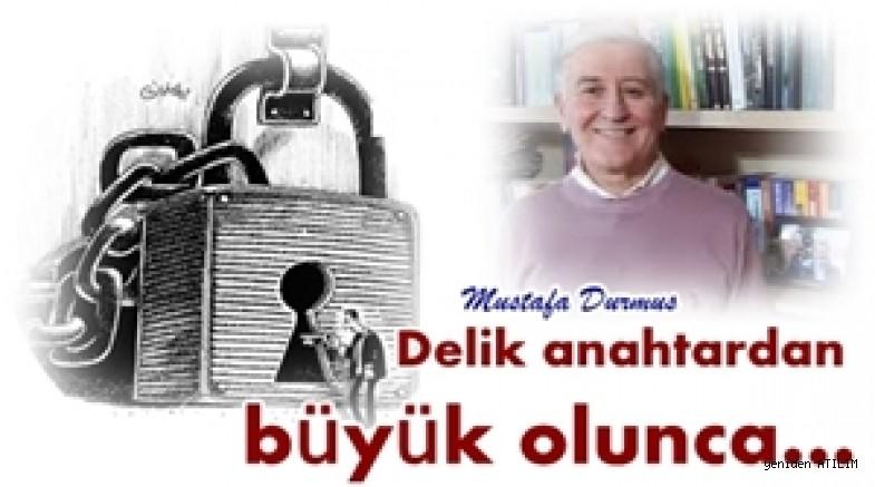 Delik anahtardan büyük olunca…-  Mustafa Durmuş