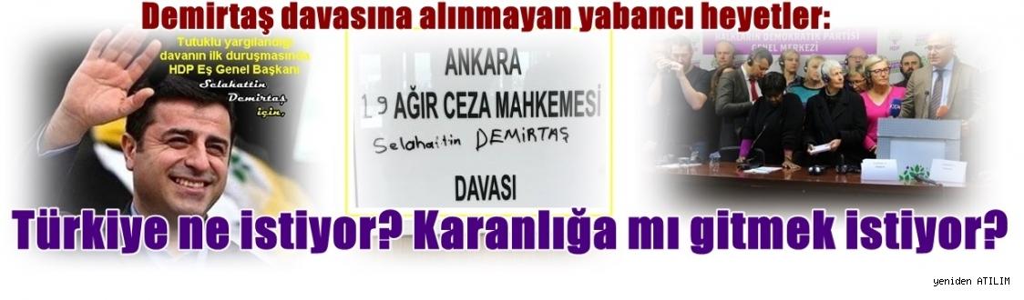 Demirtaş davasına alınmayan yabancı heyetler:  Türkiye ne istiyor? Karanlığa mı gitmek istiyor?