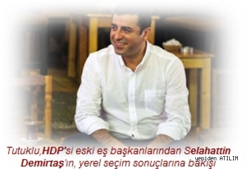 Tutuklu,HDP'si eski eş başkanlarından Selahattin Demirtaş'ın, yerel seçim sonuçlarına bakışı