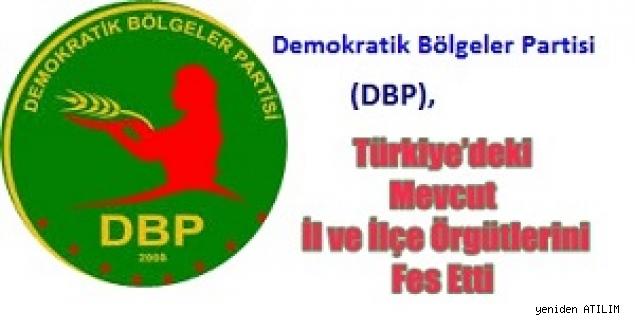 Demokratik Bölgeler Partisi(DBP), Türkiye'deki Mevcut İl ve İlçe Örgütlerini Fes Etti