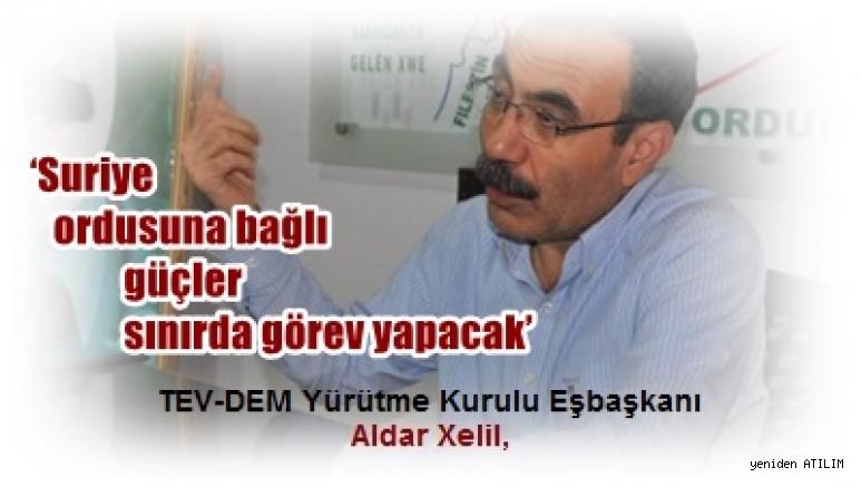Demokratik Toplum Hareketi Eşbaşkanı Aldar Xelil,  'Suriye ordusuna bağlı güçler sınırda görev yapacak'