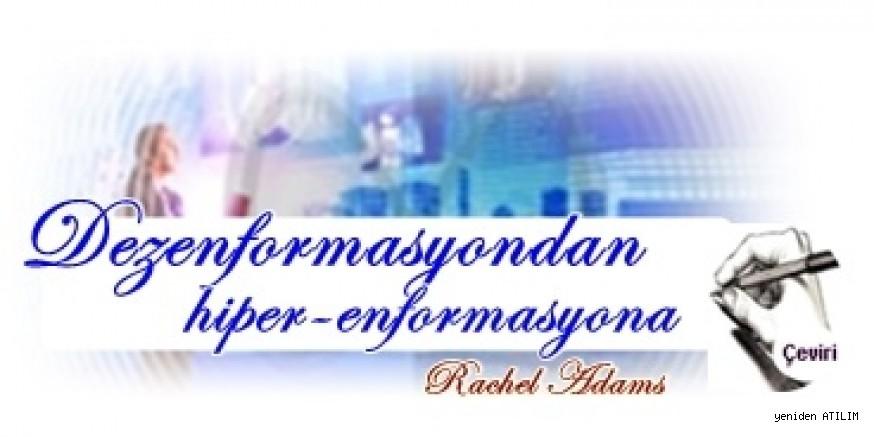 Dezenformasyondan hiper-enformasyona  Rachel Adams