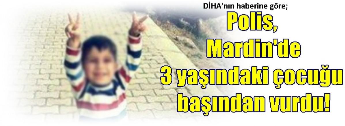 DİHA'nın haberine göre;  Polis, Mardin'de 3 yaşındaki çocuğu başından vurdu!