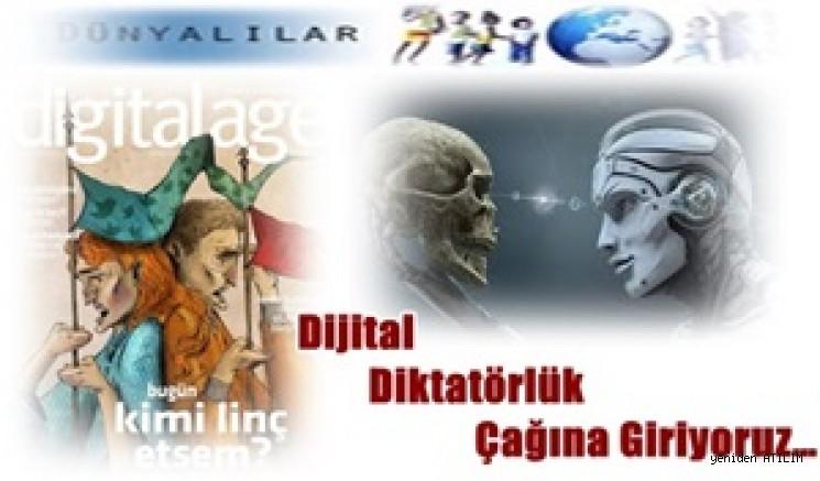 Dijital Diktatörlük Çağına Giriyoruz…