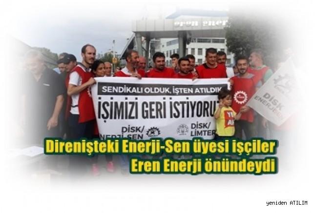 Direnişteki Enerji-Sen üyesi işçiler Eren Enerji önündeydi