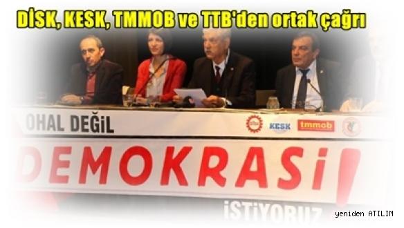 DİSK, KESK, TMMOB ve TTB'den ortak çağrı: OHAL değil demokrasi istiyoruz