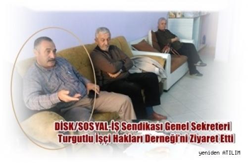 DİSK/SOSYAL-İŞ Sendikası Genel Sekreteri Turgutlu İşçi Hakları Derneği'ni Ziyaret Etti