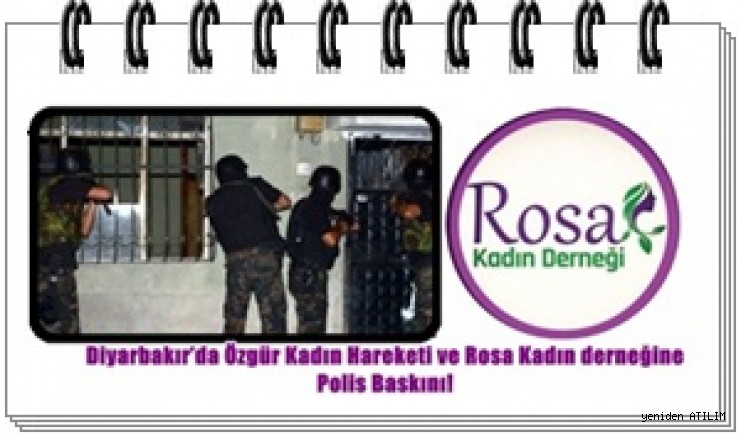 Diyarbakır'da Özgür Kadın Hareketi ve Rosa Kadın derneğine Polis Baskını!