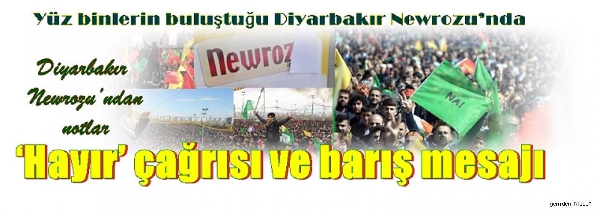 Diyarbakır Newrozu'ndan notlar:'Hayır' çağrısı ve barış mesajı