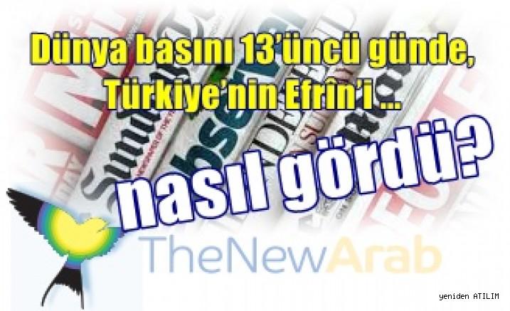 Dünya basını 13'üncü günde, Türkiye'nin Efrîn'i ...nasıl gördü?