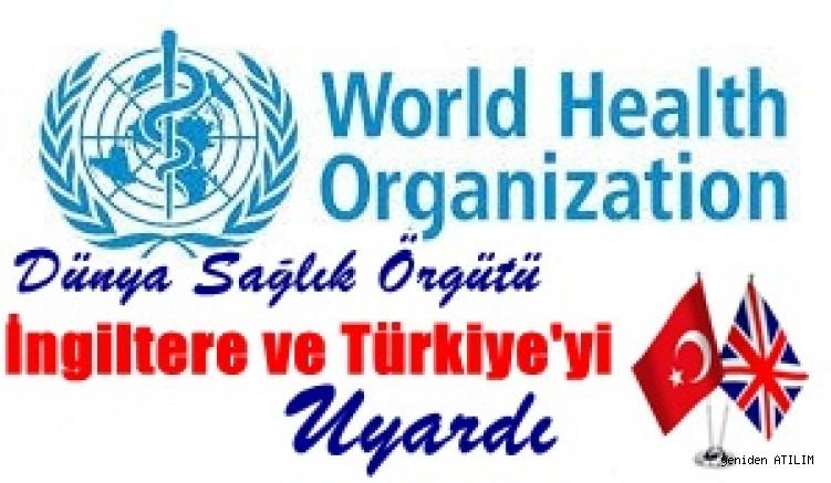 Dünya Sağlık Örgütü İngiltere ve Türkiye'yi Uyardı